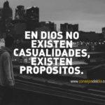 En Dios no hay casualidades sino propositos