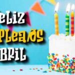 Feliz cumpleaños mes de Abril con frases